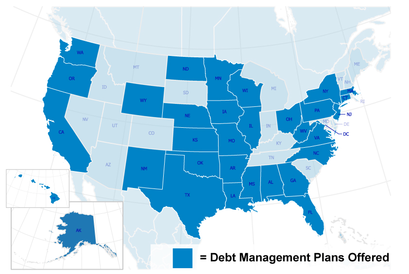 States where debt management plans are offered Washington, Oregon, California, Alaska, Hawaii, Wyoming, New Mexico, North Dakota, Nebraska, Kansas, Oklahoma, Texas, Minnesota, Iowa, Missouri, Arkansas, Louisiana, Mississippi, Alabama, Georgia, Florida, North Carolina, Virginia, West Virginia, Ohio, Pennsylvania, DC, New Jersey, Connecticut, Massachusetts, New York, Rhode Island